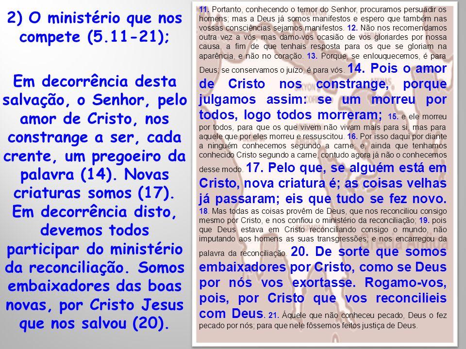 2) O ministério que nos compete (5.11-21);