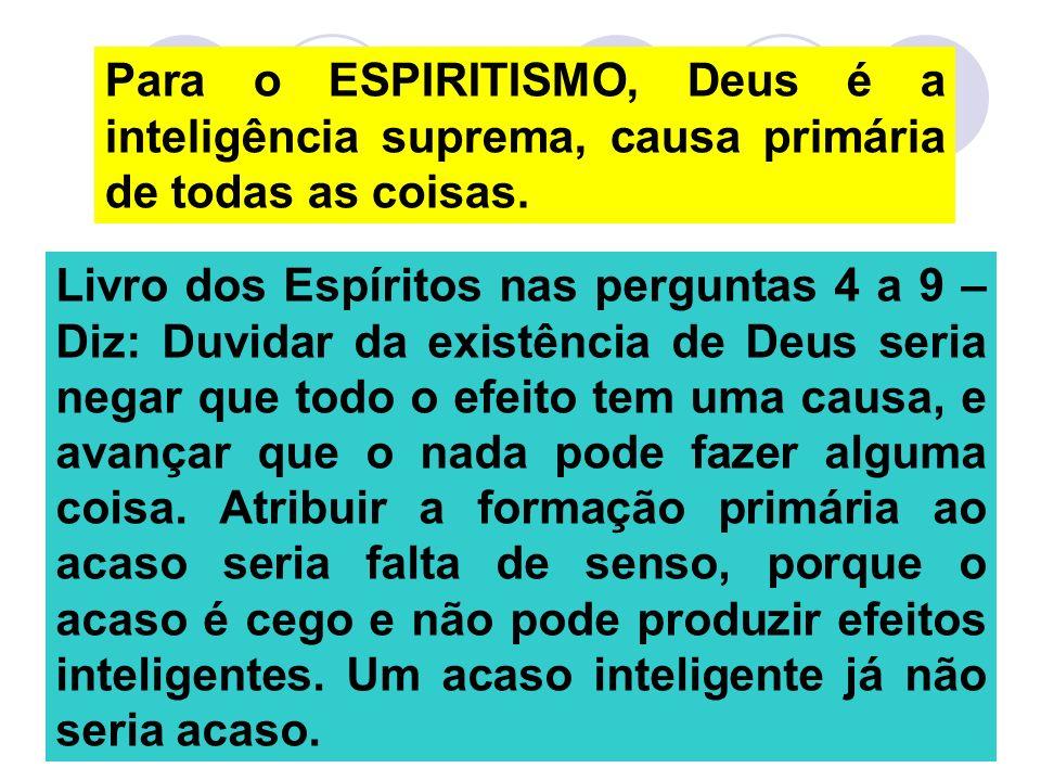 Para o ESPIRITISMO, Deus é a inteligência suprema, causa primária de todas as coisas.
