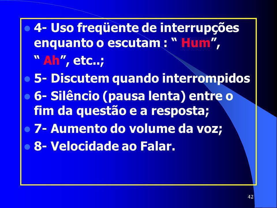 4- Uso freqüente de interrupções enquanto o escutam : Hum ,