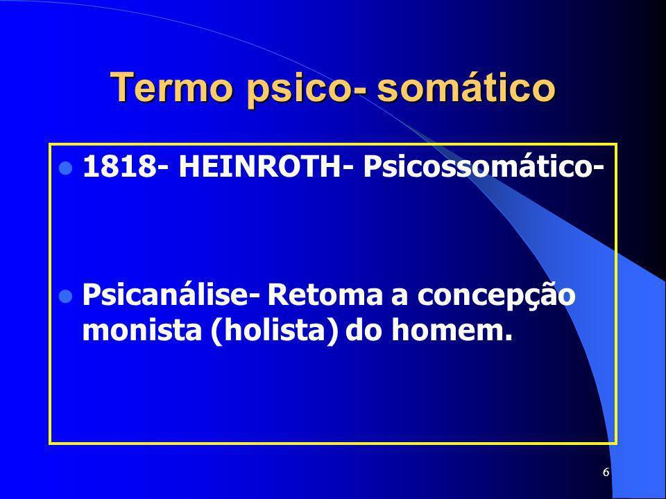 Termo psico- somático 1818- HEINROTH- Psicossomático-
