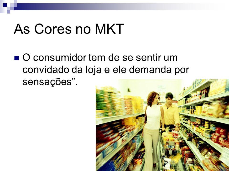 As Cores no MKT O consumidor tem de se sentir um convidado da loja e ele demanda por sensações .