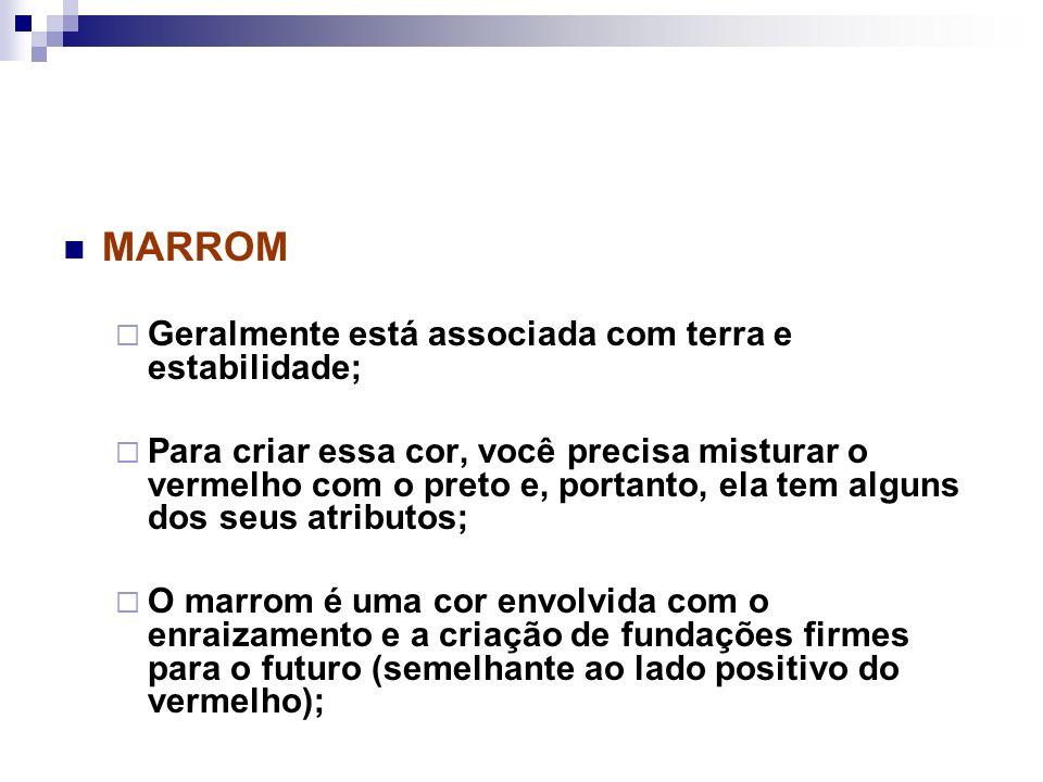 MARROM Geralmente está associada com terra e estabilidade;