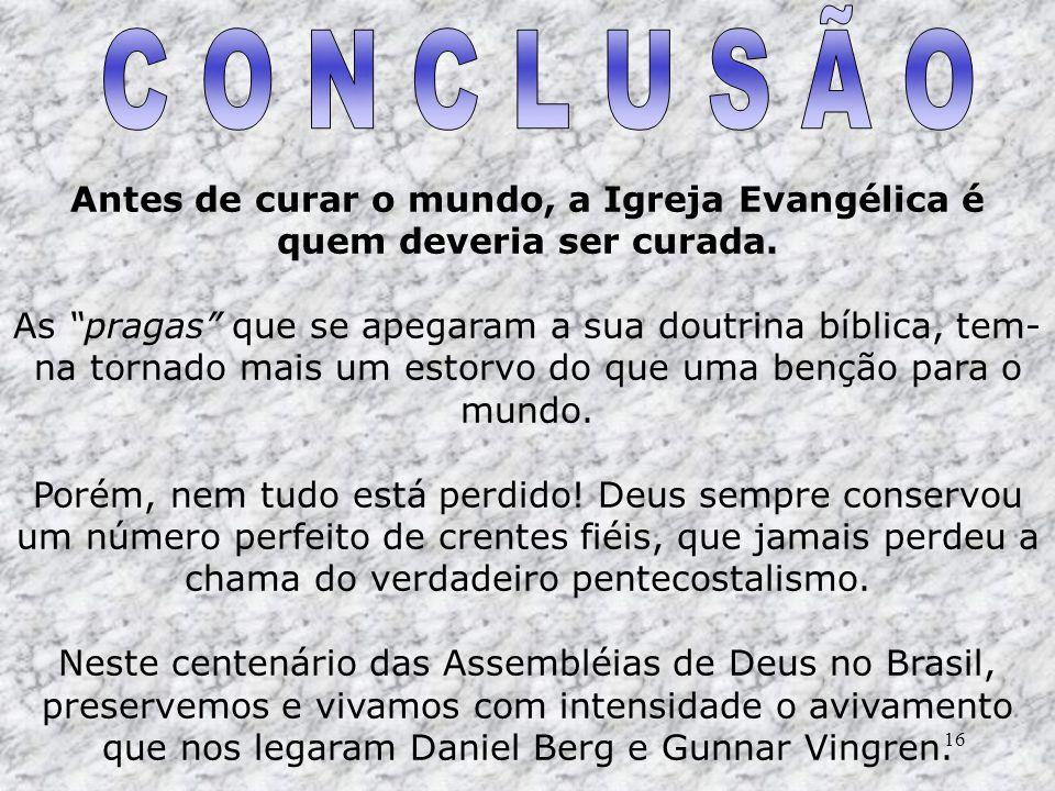 Antes de curar o mundo, a Igreja Evangélica é quem deveria ser curada.