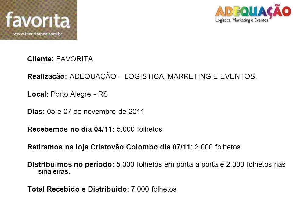 Cliente: FAVORITA Realização: ADEQUAÇÃO – LOGISTICA, MARKETING E EVENTOS. Local: Porto Alegre - RS.