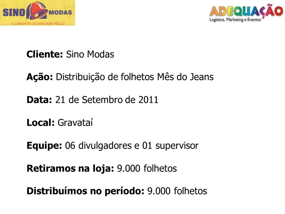 Cliente: Sino Modas Ação: Distribuição de folhetos Mês do Jeans. Data: 21 de Setembro de 2011. Local: Gravataí.