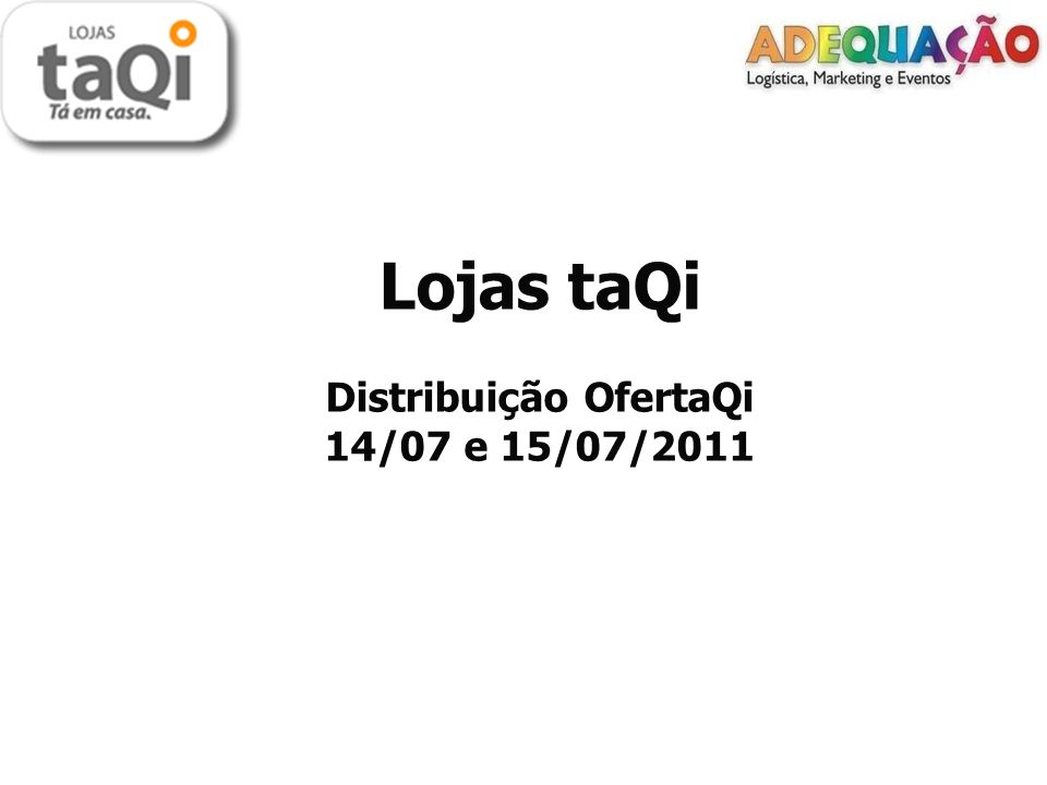 Lojas taQi Distribuição OfertaQi 14/07 e 15/07/2011