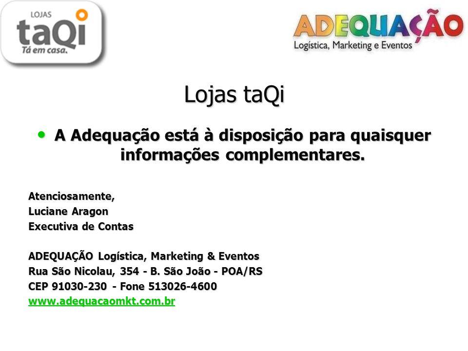 Lojas taQiA Adequação está à disposição para quaisquer informações complementares. Atenciosamente, Luciane Aragon.