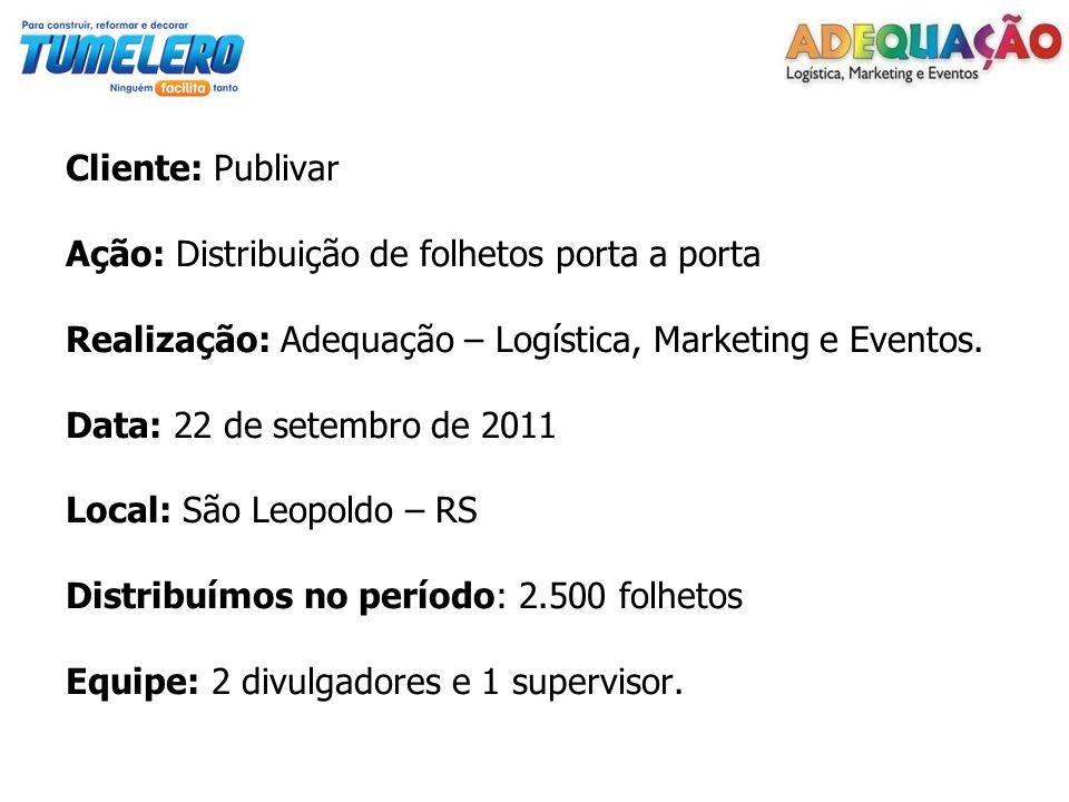 Cliente: Publivar Ação: Distribuição de folhetos porta a porta. Realização: Adequação – Logística, Marketing e Eventos.
