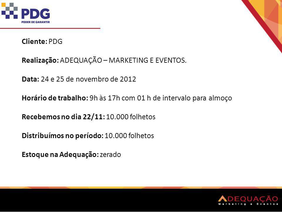 Cliente: PDGRealização: ADEQUAÇÃO – MARKETING E EVENTOS. Data: 24 e 25 de novembro de 2012.
