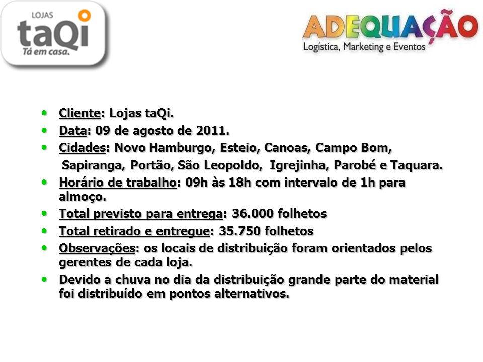Cliente: Lojas taQi. Data: 09 de agosto de 2011. Cidades: Novo Hamburgo, Esteio, Canoas, Campo Bom,