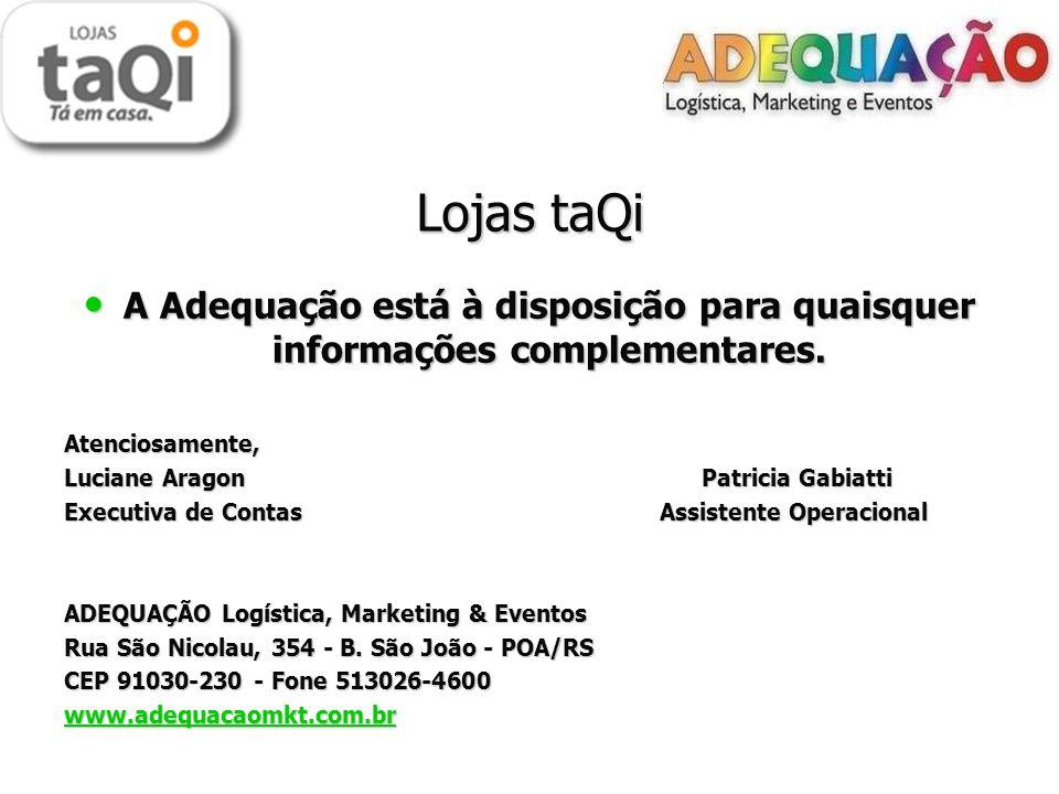 Lojas taQi A Adequação está à disposição para quaisquer informações complementares. Atenciosamente,