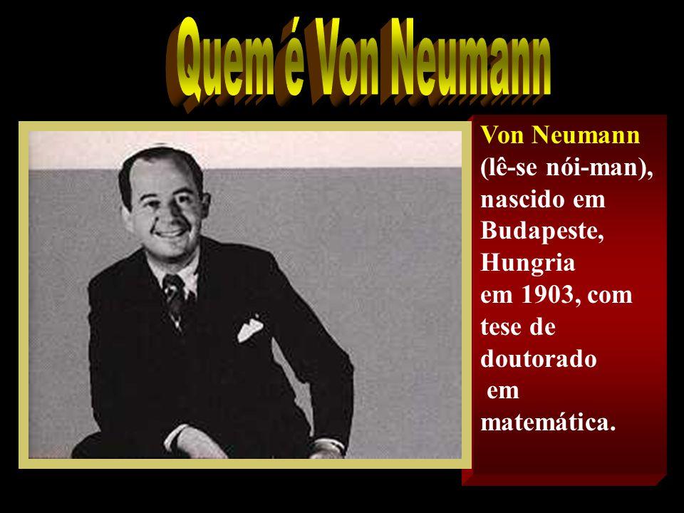 Quem é Von Neumann Von Neumann (lê-se nói-man),