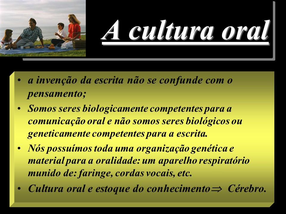 A cultura oral a invenção da escrita não se confunde com o pensamento;