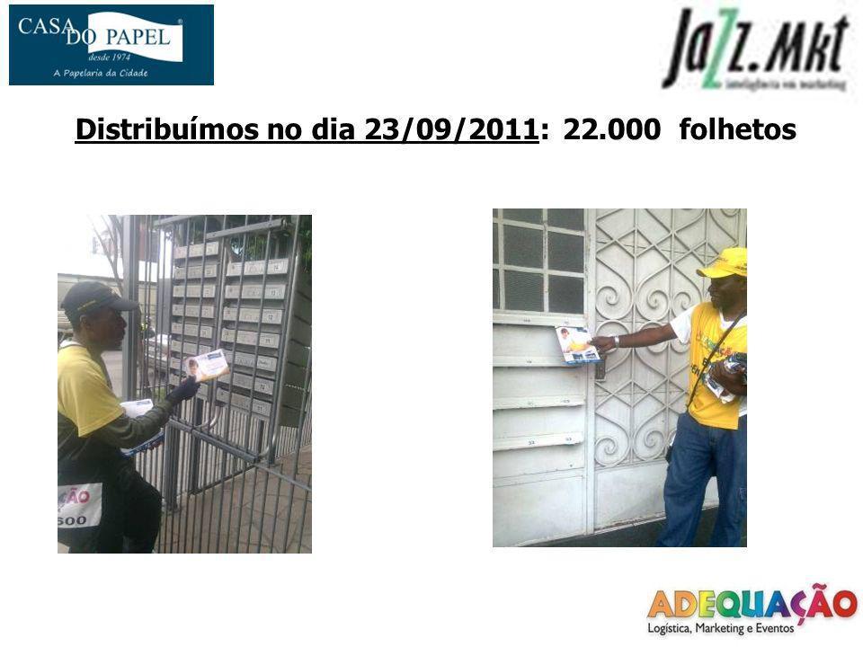 Distribuímos no dia 23/09/2011: 22.000 folhetos