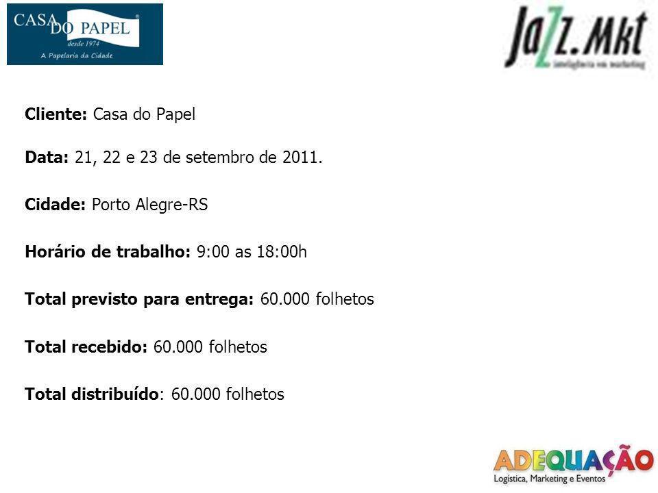 Cliente: Casa do PapelData: 21, 22 e 23 de setembro de 2011. Cidade: Porto Alegre-RS. Horário de trabalho: 9:00 as 18:00h.