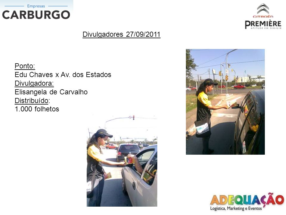 Divulgadores 27/09/2011Ponto: Edu Chaves x Av. dos Estados. Divulgadora: Elisangela de Carvalho. Distribuído: