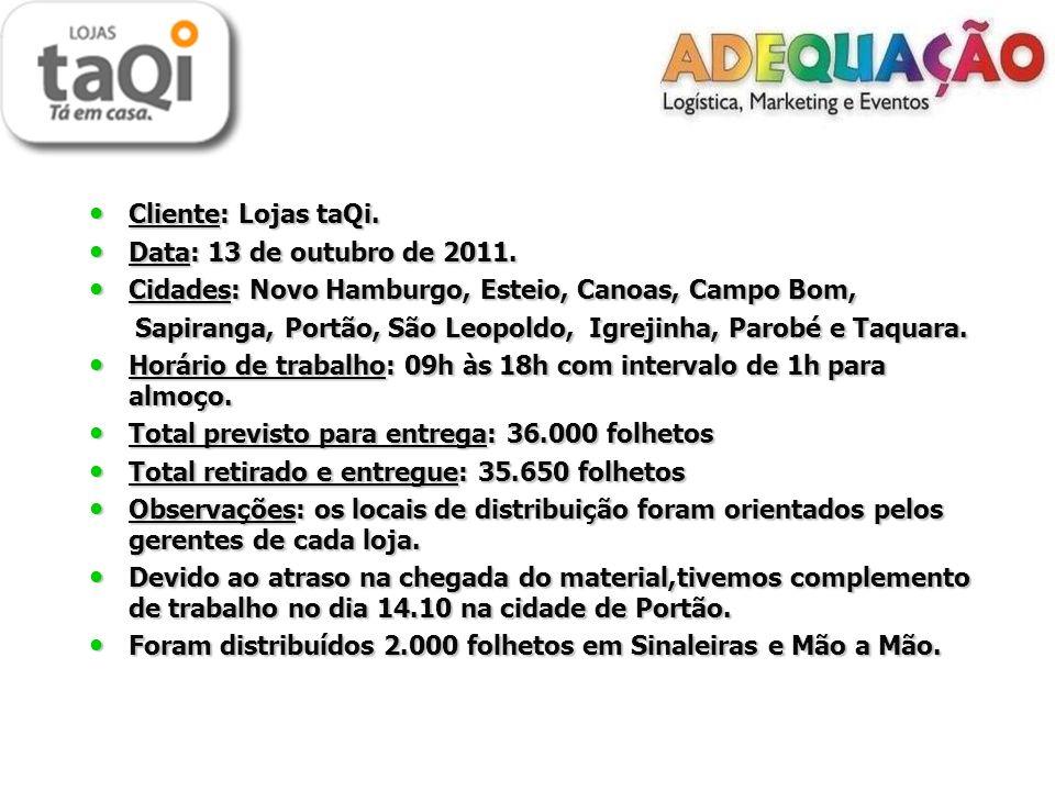 Cliente: Lojas taQi. Data: 13 de outubro de 2011. Cidades: Novo Hamburgo, Esteio, Canoas, Campo Bom,