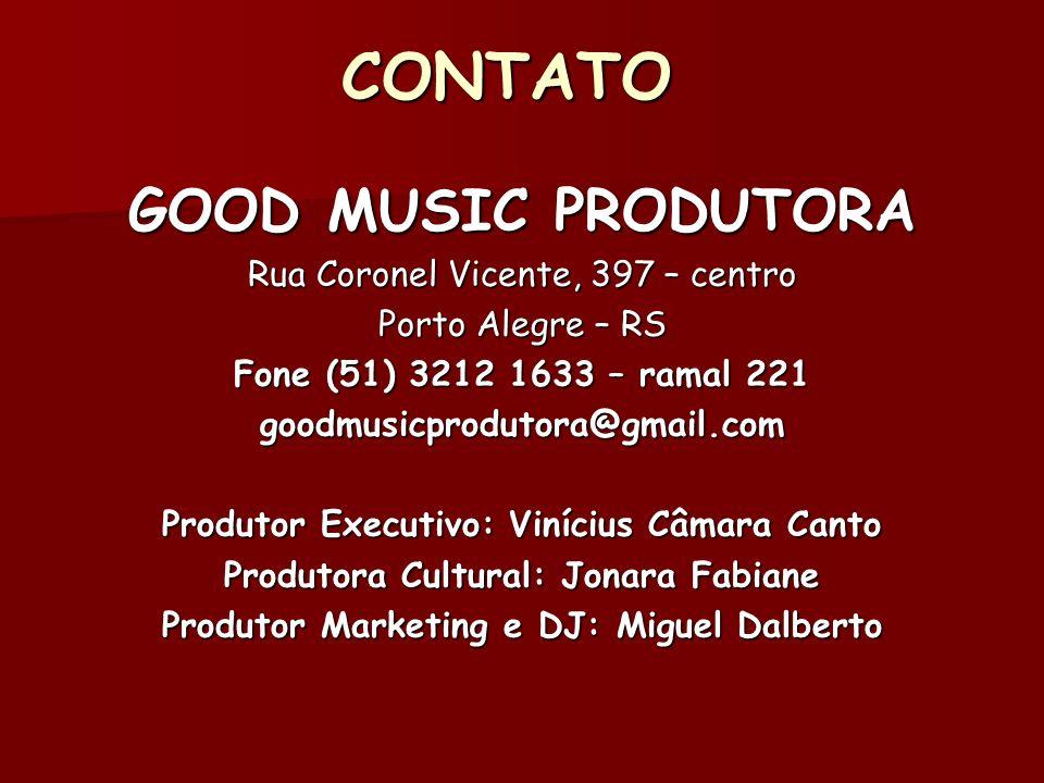 CONTATO GOOD MUSIC PRODUTORA Rua Coronel Vicente, 397 – centro