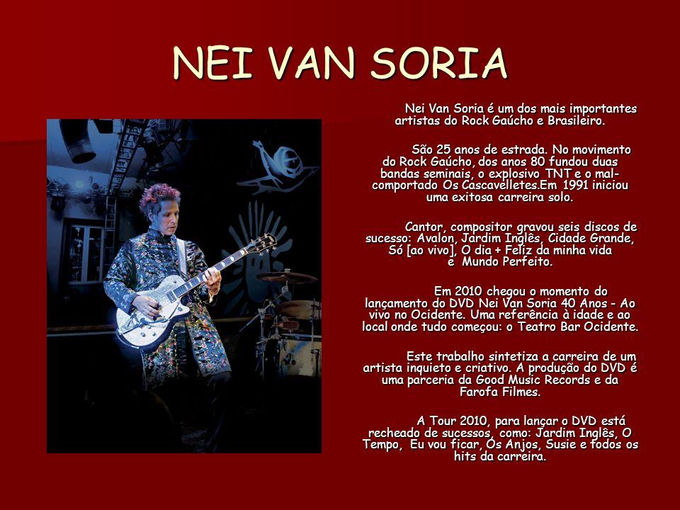 NEI VAN SORIA Nei Van Soria é um dos mais importantes artistas do Rock Gaúcho e Brasileiro.