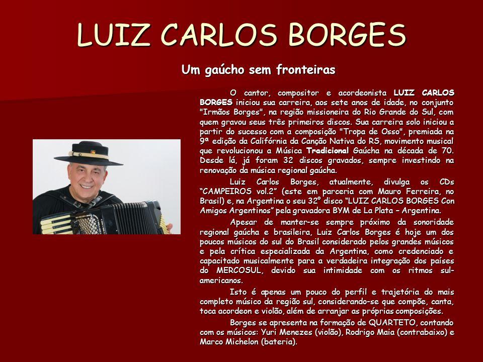 LUIZ CARLOS BORGES Um gaúcho sem fronteiras