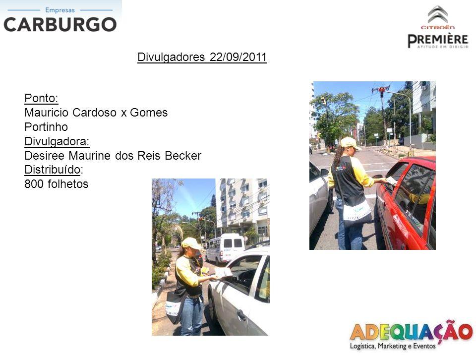 Divulgadores 22/09/2011 Ponto: Mauricio Cardoso x Gomes Portinho. Divulgadora: Desiree Maurine dos Reis Becker.