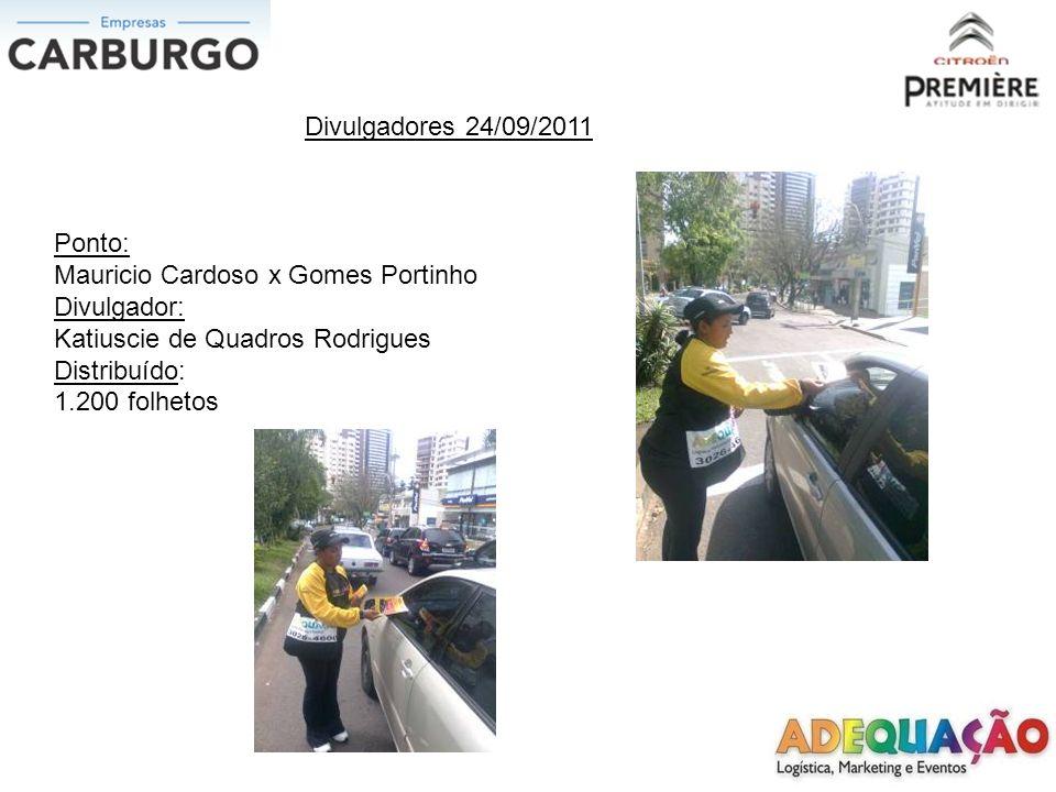 Divulgadores 24/09/2011 Ponto: Mauricio Cardoso x Gomes Portinho. Divulgador: Katiuscie de Quadros Rodrigues.