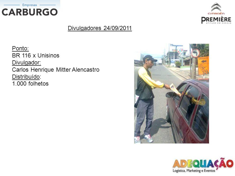 Divulgadores 24/09/2011 Ponto: BR 116 x Unisinos. Divulgador: Carlos Henrique Mitter Alencastro.