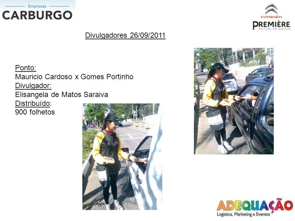 Divulgadores 26/09/2011 Ponto: Mauricio Cardoso x Gomes Portinho. Divulgador: Elisangela de Matos Saraiva.