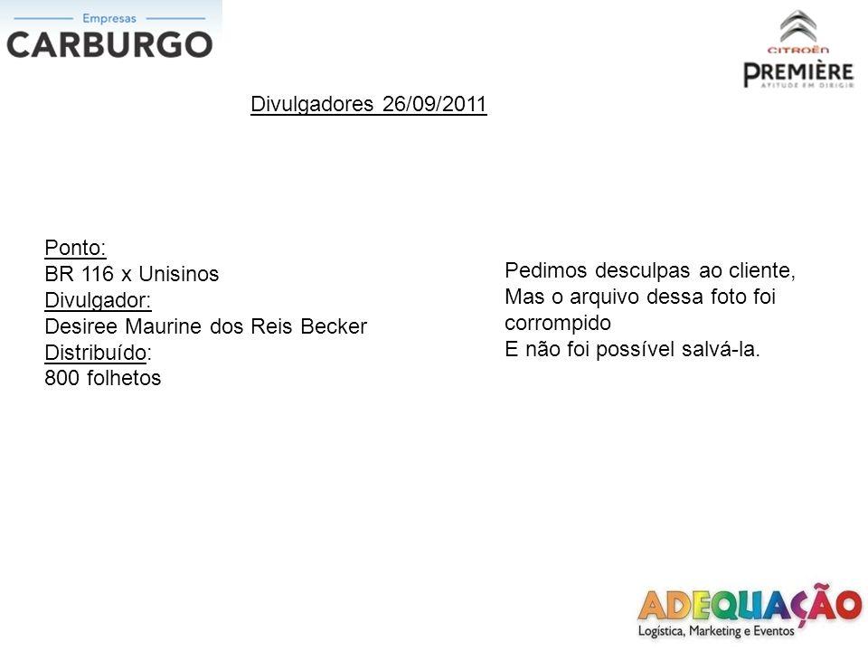 Divulgadores 26/09/2011 Ponto: BR 116 x Unisinos. Divulgador: Desiree Maurine dos Reis Becker. Distribuído: