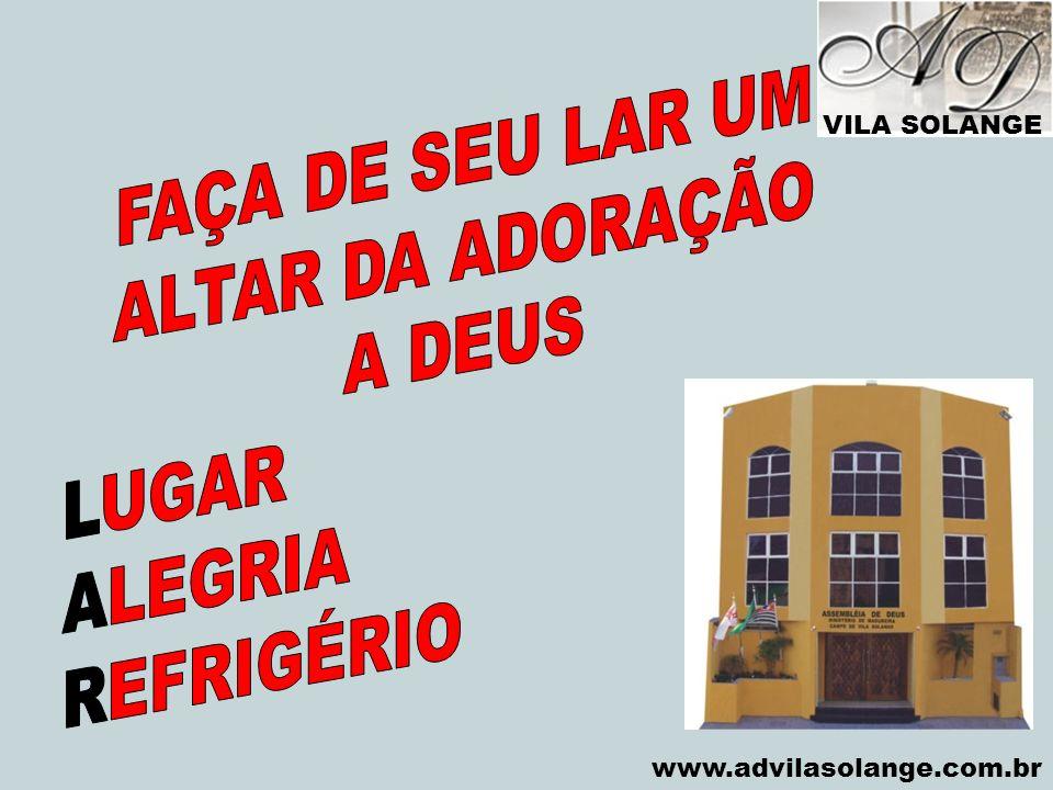 FAÇA DE SEU LAR UM ALTAR DA ADORAÇÃO A DEUS LUGAR ALEGRIA REFRIGÉRIO