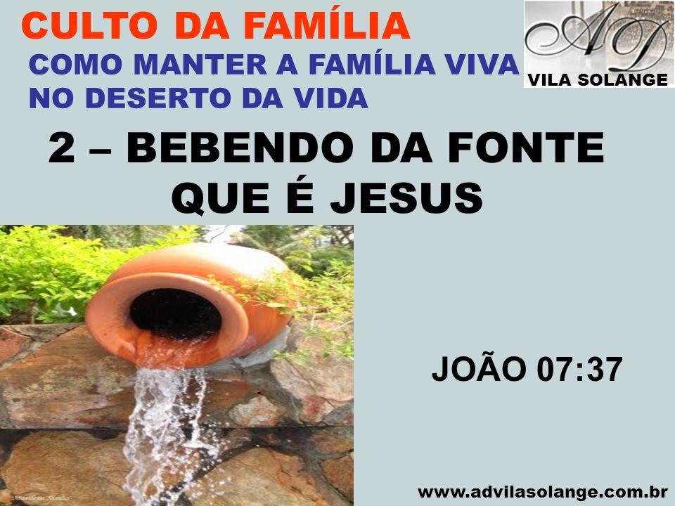 2 – BEBENDO DA FONTE QUE É JESUS CULTO DA FAMÍLIA JOÃO 07:37