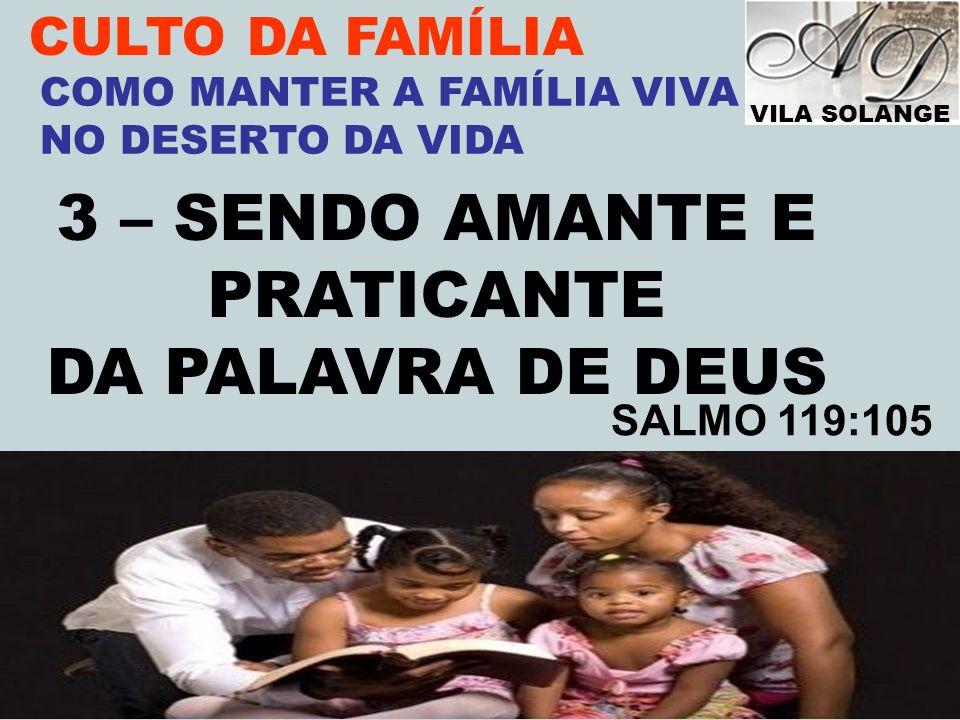 3 – SENDO AMANTE E PRATICANTE DA PALAVRA DE DEUS CULTO DA FAMÍLIA