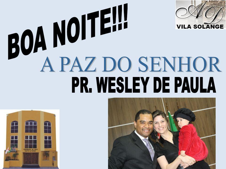 BOA NOITE!!! A PAZ DO SENHOR PR. WESLEY DE PAULA VILA SOLANGE