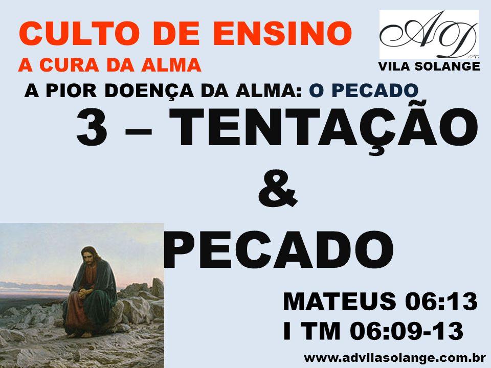 3 – TENTAÇÃO & PECADO CULTO DE ENSINO MATEUS 06:13 I TM 06:09-13