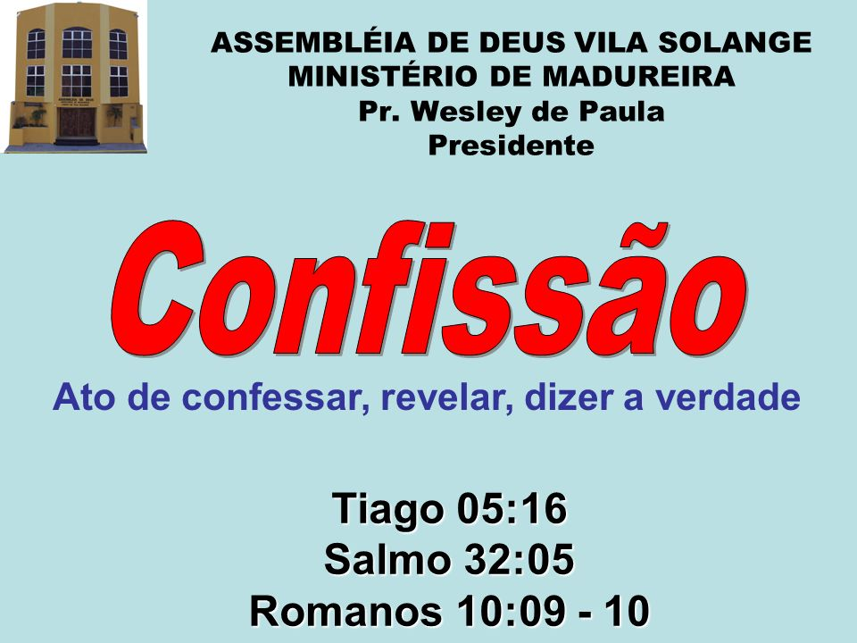 Tiago 05:16 Salmo 32:05 Romanos 10:09 - 10