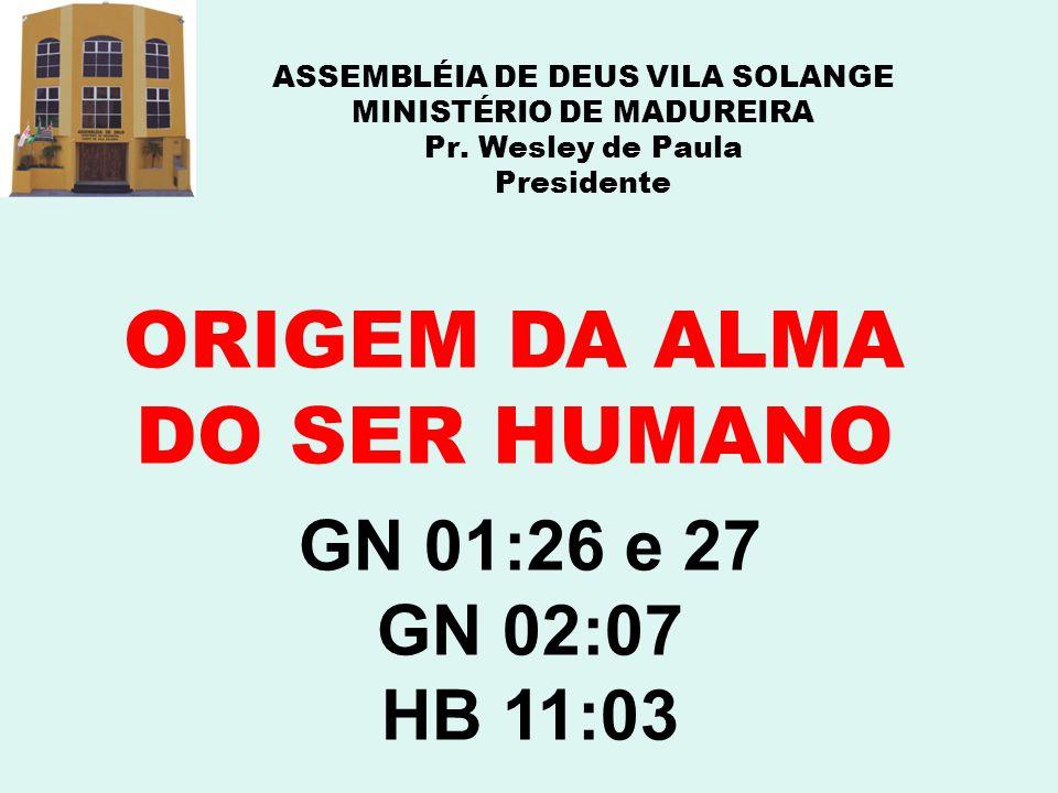 ORIGEM DA ALMA DO SER HUMANO GN 01:26 e 27 GN 02:07 HB 11:03