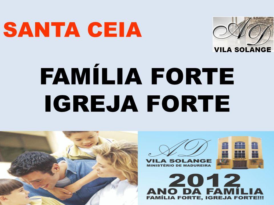 SANTA CEIA VILA SOLANGE FAMÍLIA FORTE IGREJA FORTE