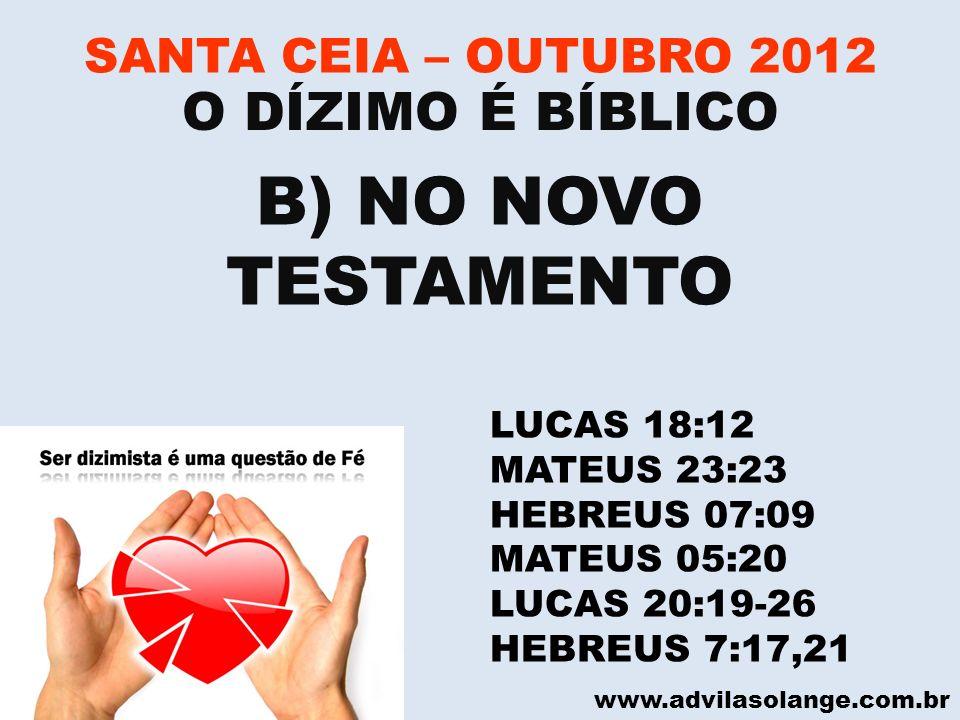B) NO NOVO TESTAMENTO O DÍZIMO É BÍBLICO SANTA CEIA – OUTUBRO 2012