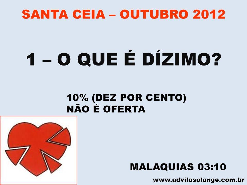 1 – O QUE É DÍZIMO SANTA CEIA – OUTUBRO 2012 10% (DEZ POR CENTO)