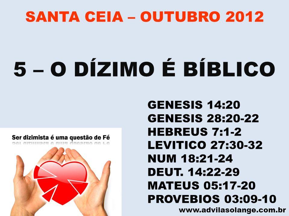 5 – O DÍZIMO É BÍBLICO SANTA CEIA – OUTUBRO 2012 GENESIS 14:20