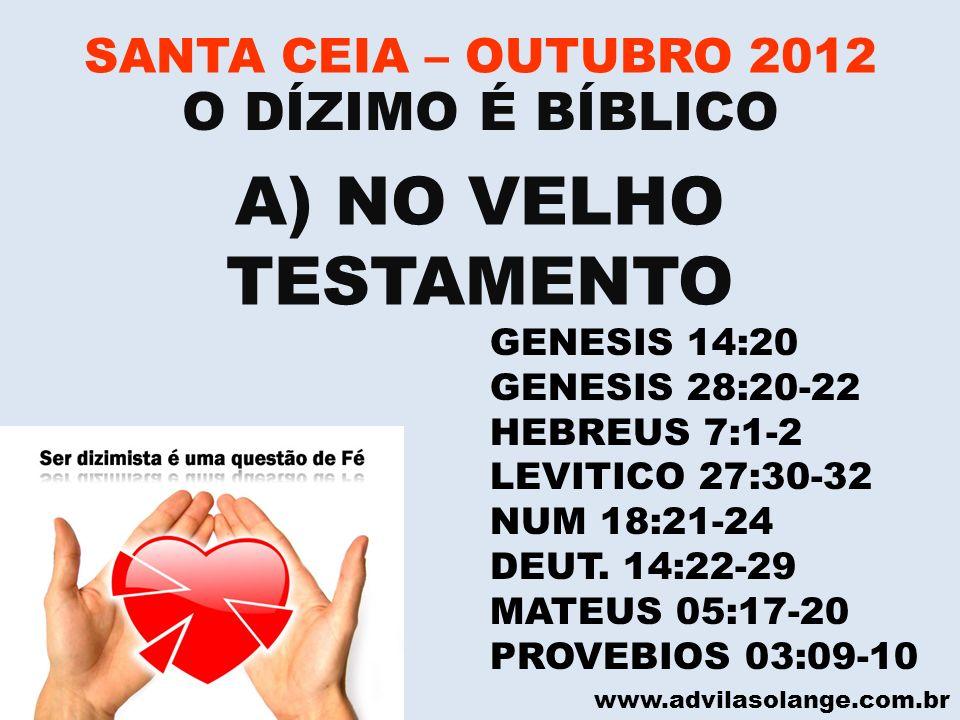 A) NO VELHO TESTAMENTO O DÍZIMO É BÍBLICO SANTA CEIA – OUTUBRO 2012