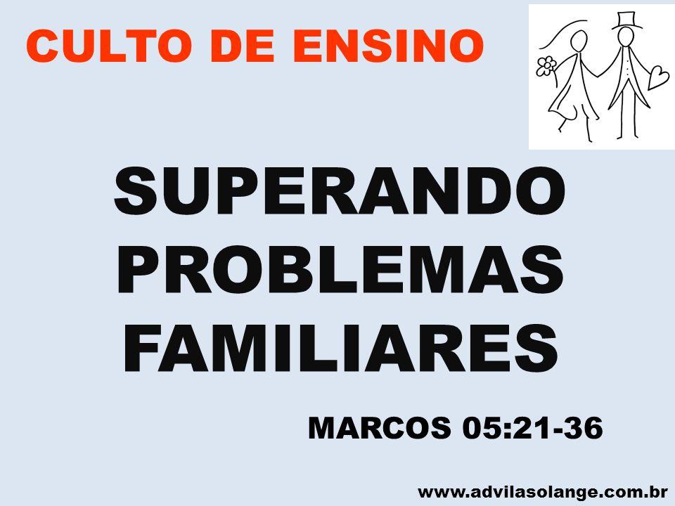 SUPERANDO PROBLEMAS FAMILIARES CULTO DE ENSINO MARCOS 05:21-36