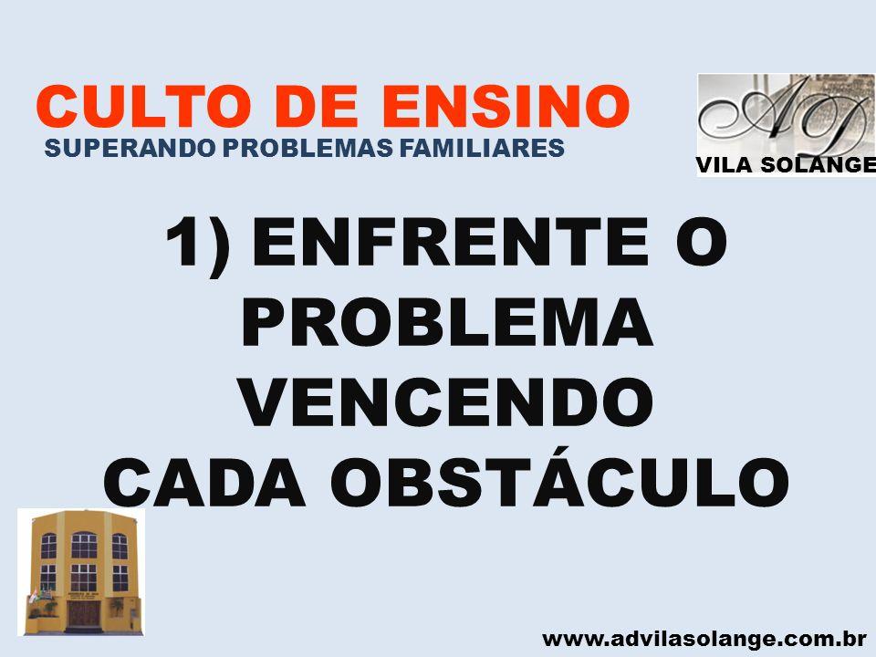 ENFRENTE O PROBLEMA VENCENDO CADA OBSTÁCULO CULTO DE ENSINO