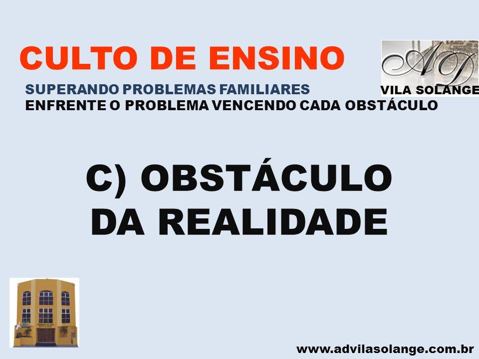 C) OBSTÁCULO DA REALIDADE CULTO DE ENSINO