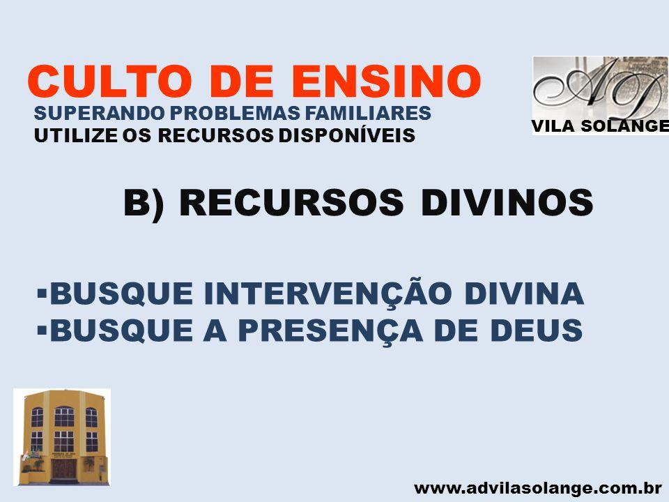 CULTO DE ENSINO B) RECURSOS DIVINOS BUSQUE INTERVENÇÃO DIVINA