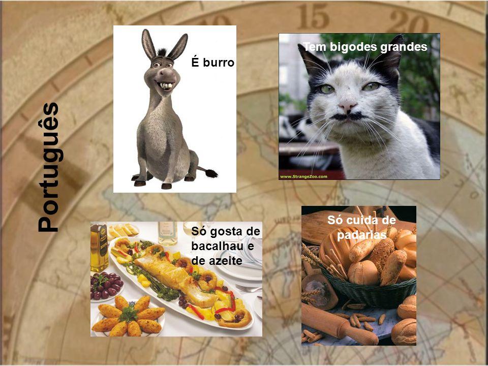 Português Tem bigodes grandes É burro Só cuida de padarias