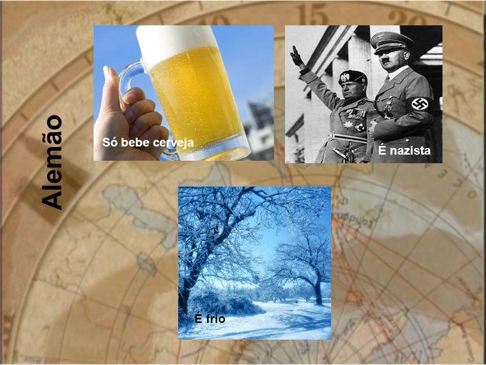 Só bebe cerveja Alemão É nazista É frio