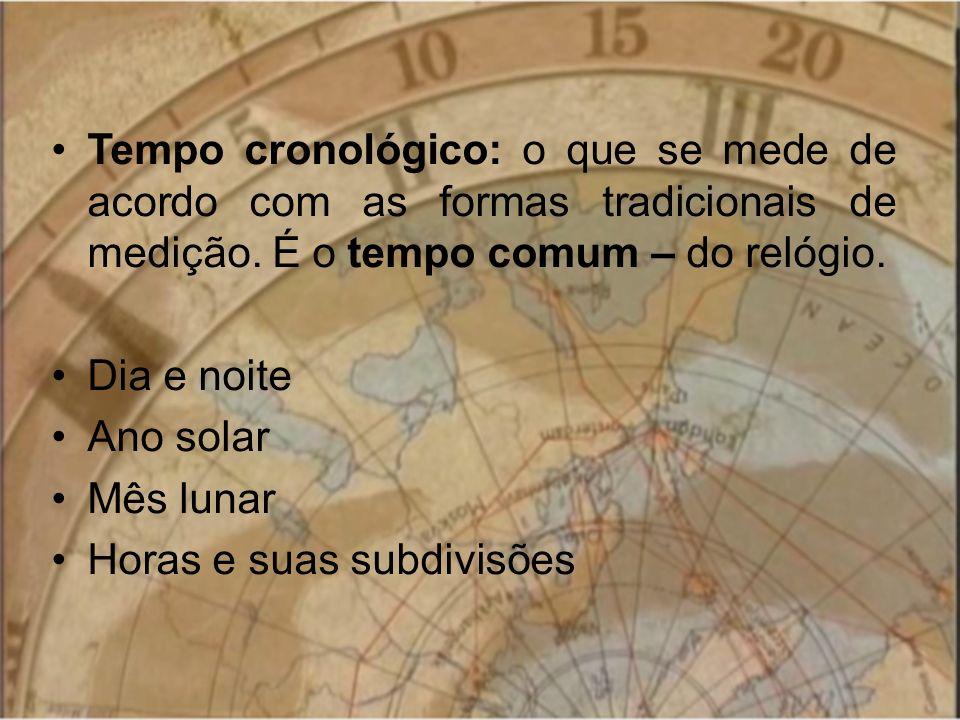 Tempo cronológico: o que se mede de acordo com as formas tradicionais de medição. É o tempo comum – do relógio.