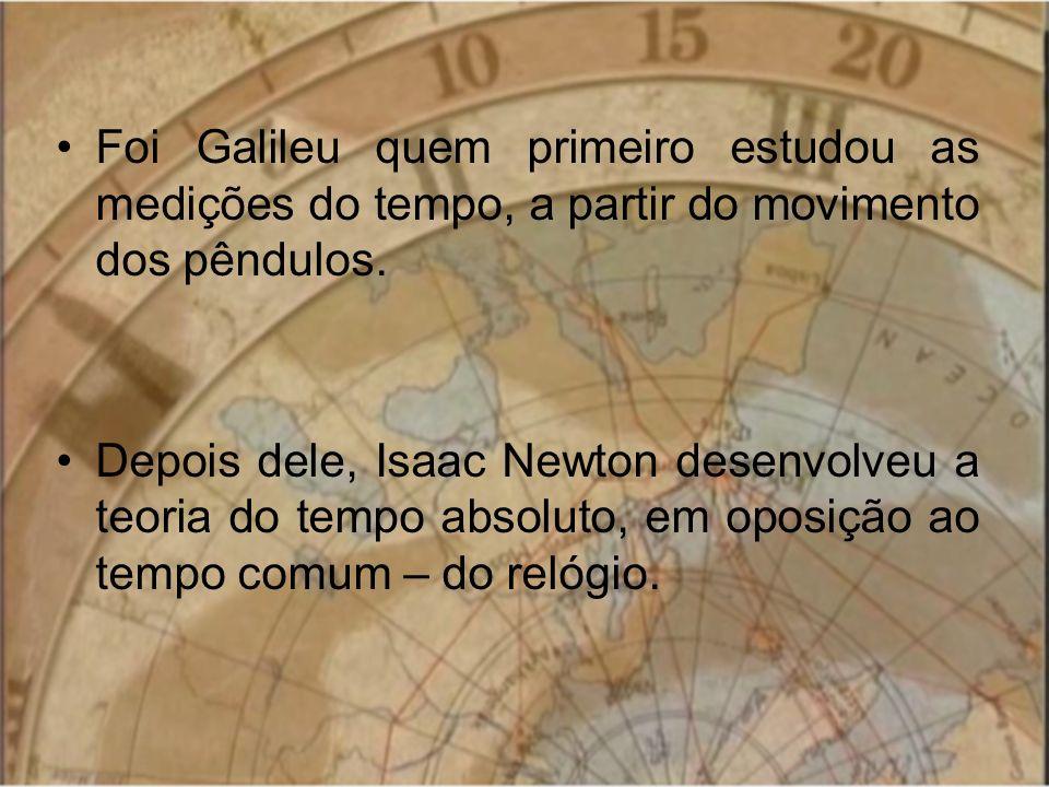 Foi Galileu quem primeiro estudou as medições do tempo, a partir do movimento dos pêndulos.