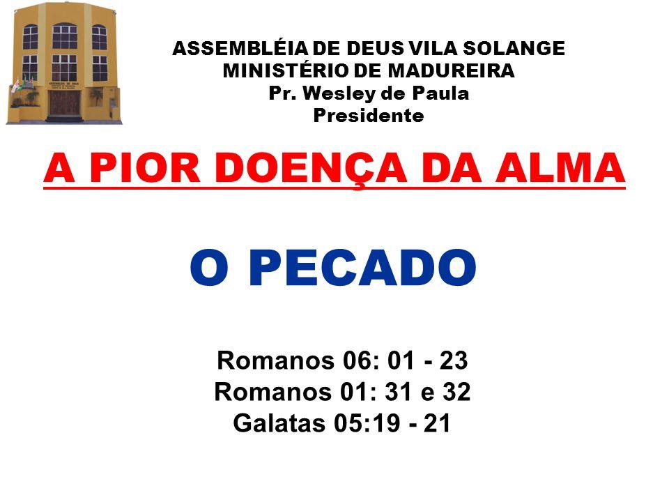 O PECADO A PIOR DOENÇA DA ALMA Romanos 06: 01 - 23 Romanos 01: 31 e 32
